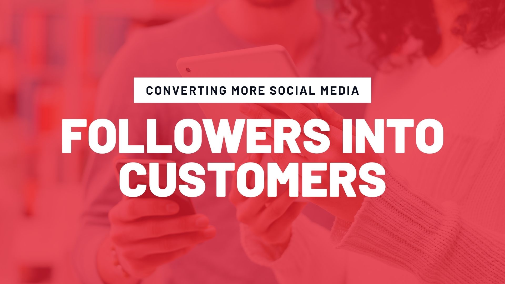 followers into customers, social media, social media strategy, social media business strategy, social media ecommerce, social commerce, converting customers with social media, social media small business tips, social media ecommerce tips, social commerce 2021