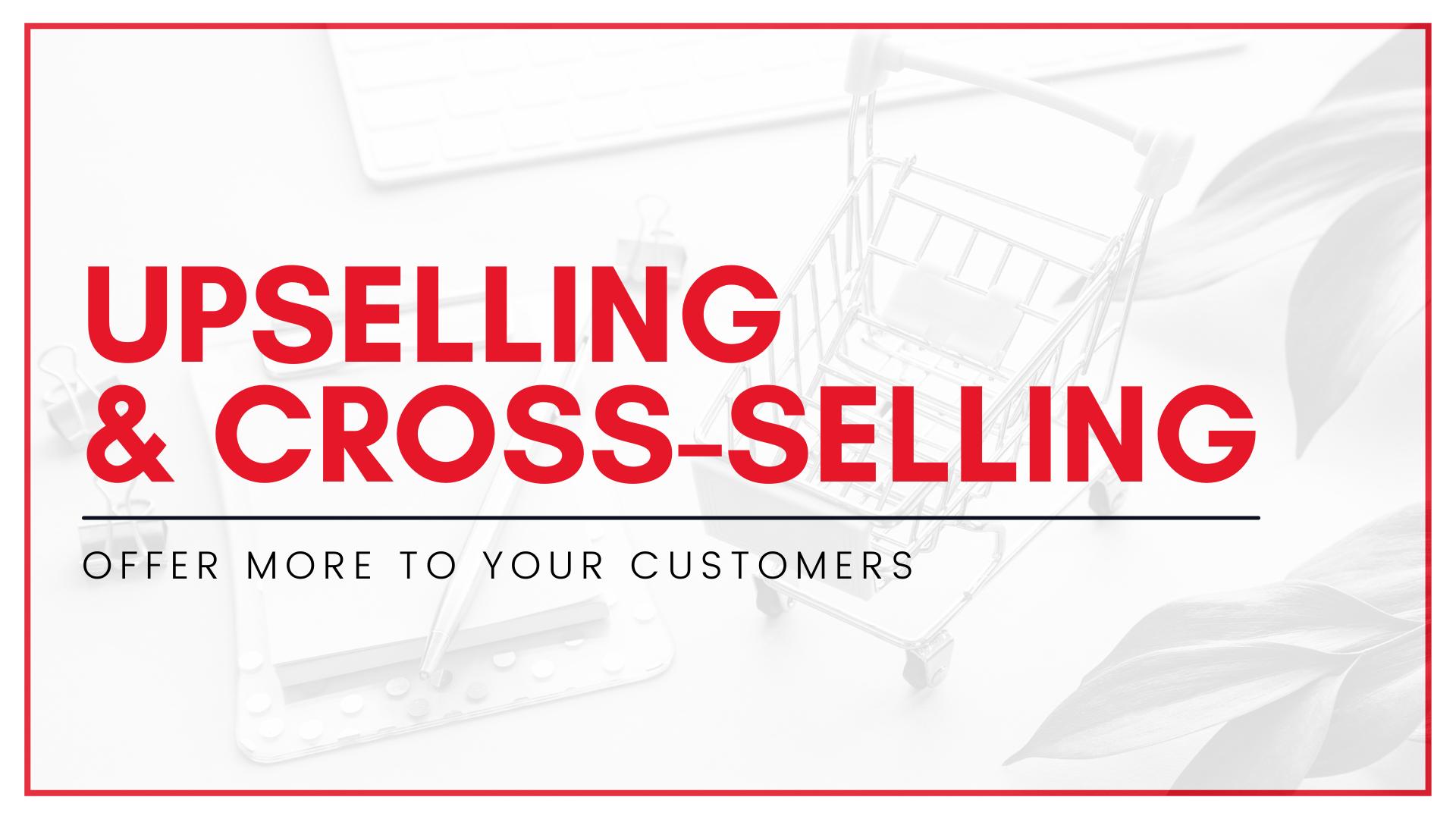 upselling, cross-selling, cross selling, upsell, cross sell, cross-sell, small business, online store, ecommerce strategy, business strategy, upselling and cross-selling, small business strategy, startup strategy, ecommerce strategy