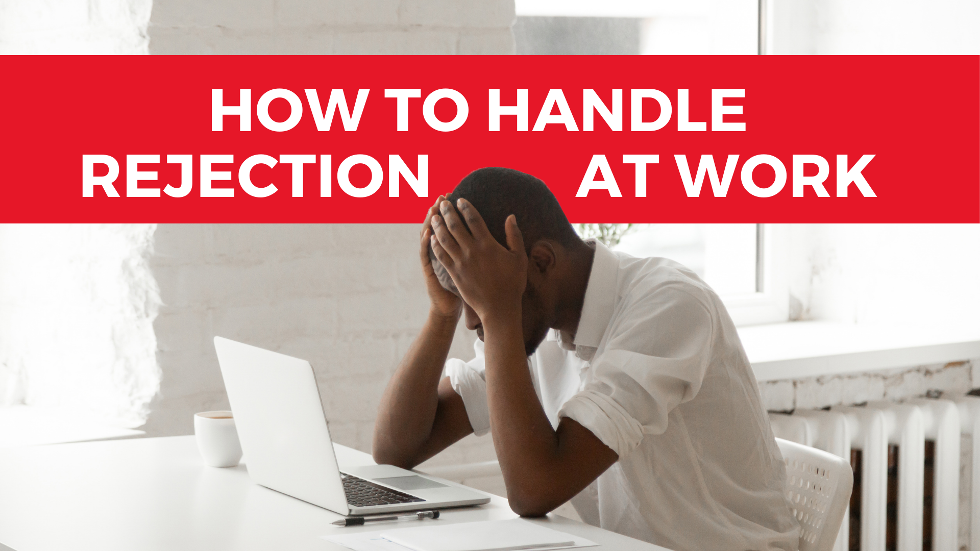 handle rejection, rejection, rejection at work, how to handle rejection, how to handle rejection at work, deal with rejection, work rejection, dealing with rejection at work, coping with rejection, how to cope with rejection at work