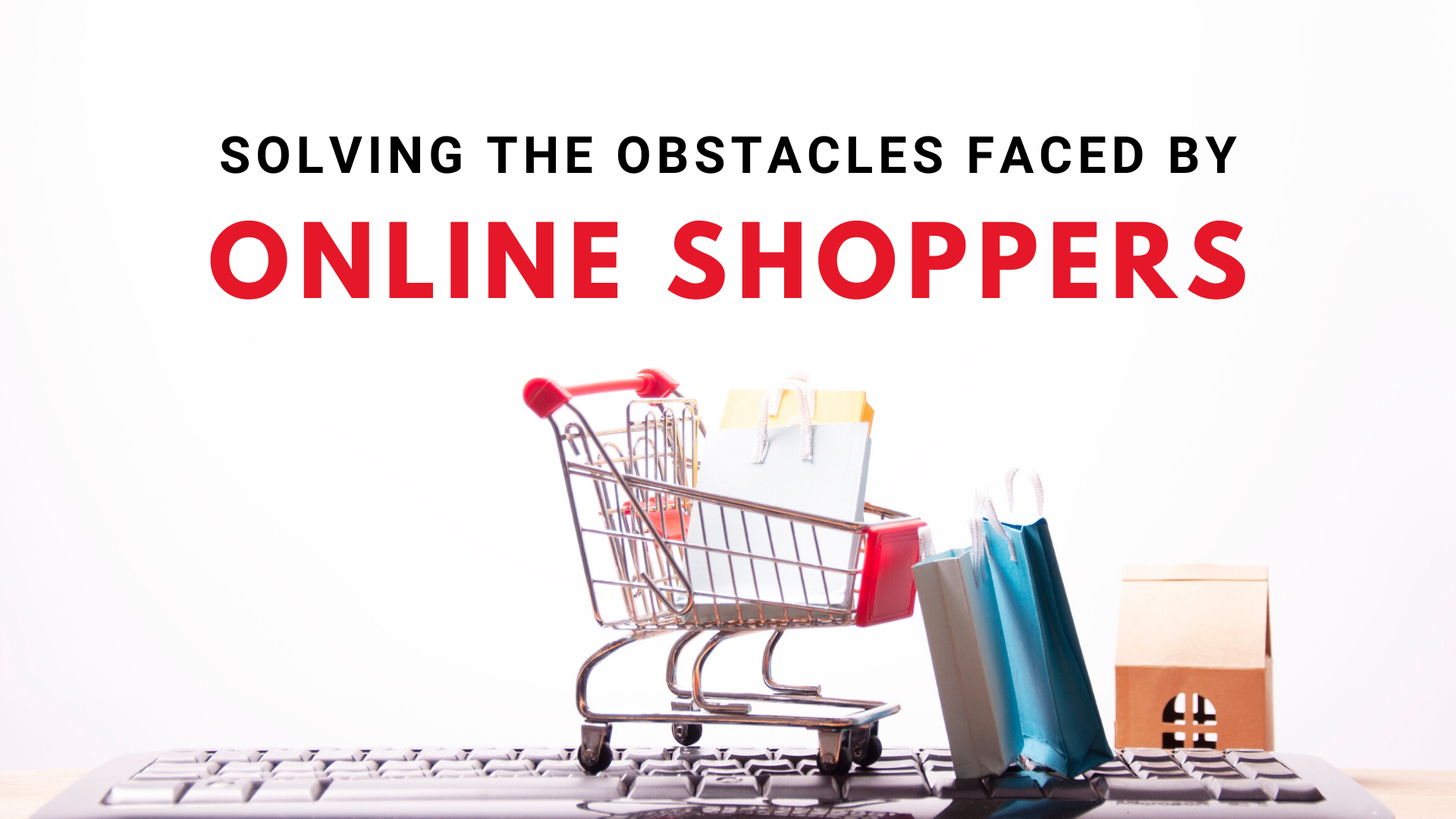 online shopping, ecommerce, solving problems, ecommerce problems, solving problems faced by online shoppers, common ecommerce issues, abandoned cart, online store strategy, online store customers, ecommerce customer tips, ecommerce customers, customer feedback
