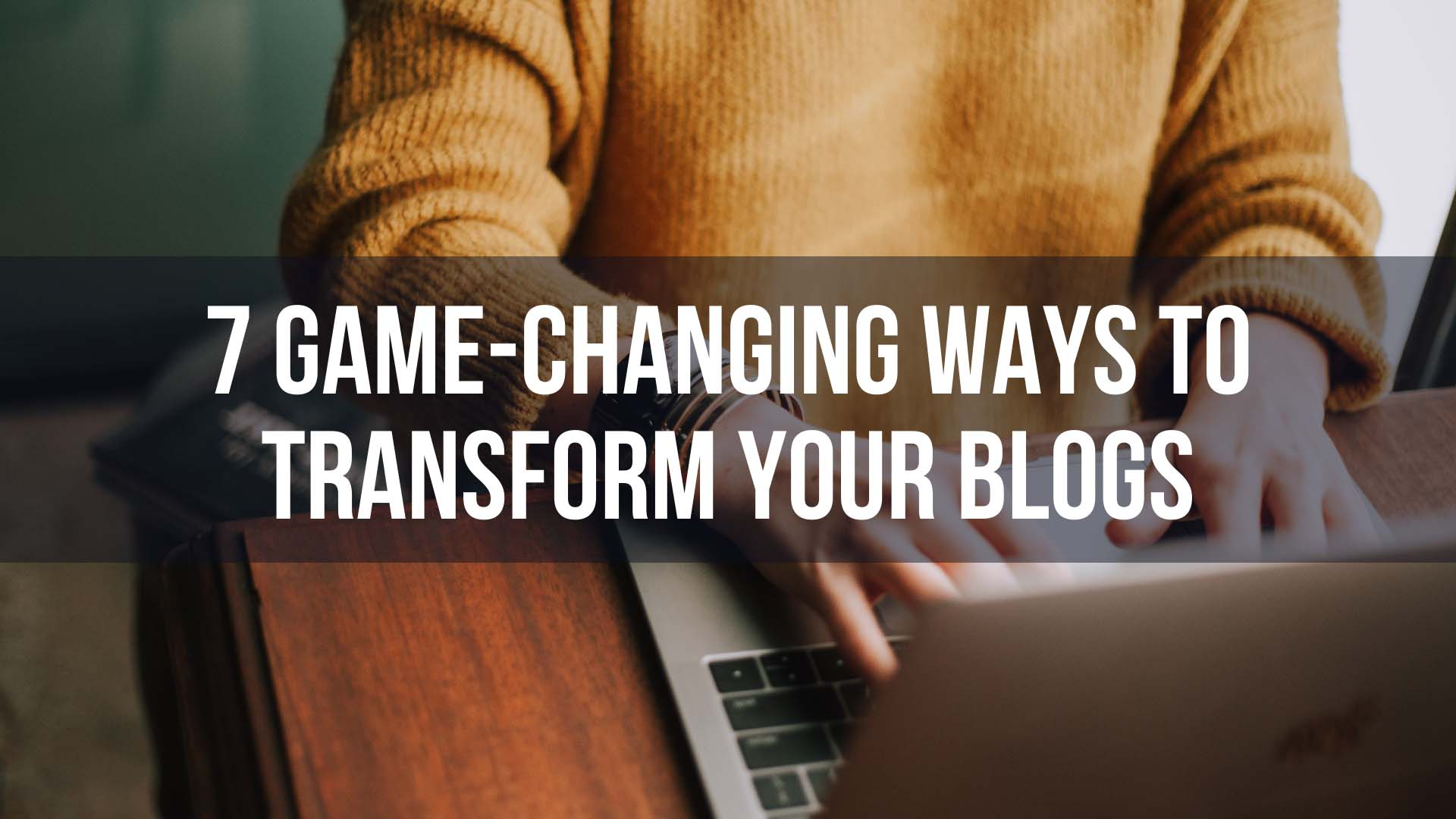 blog, blogs, blog writing, blog tips, transform your blogs, take blogs to next level, tips for blogs, blog strategies, small business blog, startup blog, blogs are important, why blog, blogging